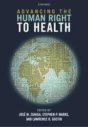 Advancing the Human Right to Health ebook by Stephen P. Marks,Lawrence O. Gostin,José M. Zuniga