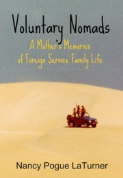 Voluntary Nomads: A Mother's Memories of Foreign Service Family Life ebook by Nancy Pogue LaTurner