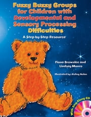 Fuzzy Buzzy Groups for Children with Developmental and Sensory Processing Difficulties - A Step-by-Step Resource ebook by Fiona Brownlee,Lindsay Munro,Aisling Nolan