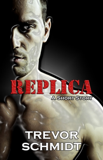 Replica: A Short Story ebook by Trevor Schmidt