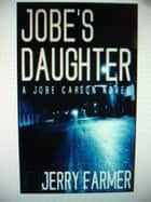 Jobe's Daughter ebook by Jerry Farmer