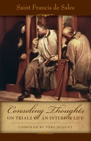 Consoling Thoughts on Trials of an Interior Life ebook by St. Francis de Sales
