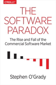 The Software Paradox - The Rise and Fall of the Commercial Software Market ebook by Stephen O'Grady