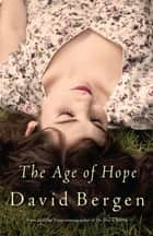 The Age Of Hope ebook by David Bergen