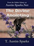 The Divine Anointing eBook by T. Austin-Sparks