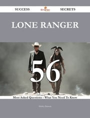 Lone Ranger 56 Success Secrets - 56 Most Asked Questions On Lone Ranger - What You Need To Know ebook by Shirley Barrera