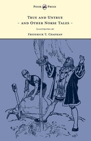 True and Untrue and Other Norse Tales - Illustrated by Frederick T. Chapman ebook by Sigrid Undset