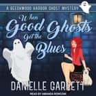 When Good Ghosts Get the Blues audiobook by Danielle Garrett