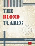 The Blond Tuareg ebook by Stuart Land