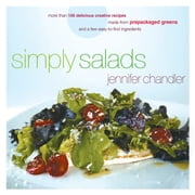 Simply Salads - More than 100 Creative Recipes You Can Make in Minutes from Prepackaged Greens ebook by Jennifer Chandler