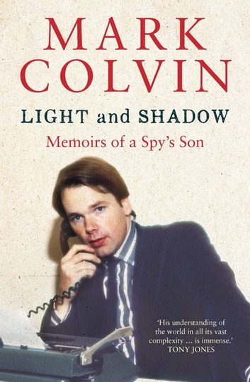 Light and Shadow Updated Edition - Memoirs of a Spy's Son ebook by Mark Colvin