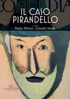 Il caso Pirandello ebook by Paolo Petroni, Claudio Strinati, Dario Franceschini,...