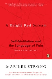 A Bright Red Scream - Self-Mutilation and the Language of Pain ebook by Marilee Strong