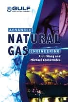 Advanced Natural Gas Engineering ebook by Xiuli Wang,Michael Economides