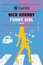 Funny Girl - Edizione Italiana ebook by Nick Hornby,Silvia Piraccini