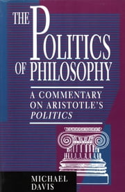 The Politics of Philosophy - A Commentary on Aristotle's Politics ebook by Michael Davis