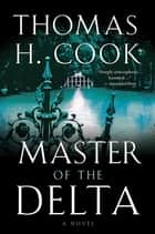 Master of the Delta - A Novel ebook by Thomas H. Cook