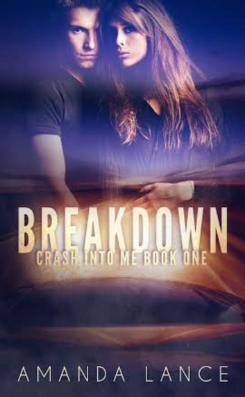 Breakdown - Crash into Me, #1 ebook by Amanda Lance