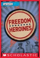 Profiles #4: Freedom Heroines ebook by Frieda Wishinsky
