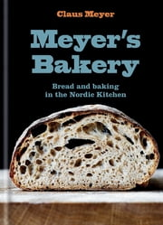 Meyer's Bakery - Bread and Baking in the Nordic Kitchen 電子書 by Claus Meyer