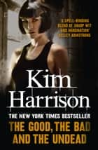 The Good, The Bad and The Undead ebook by Kim Harrison