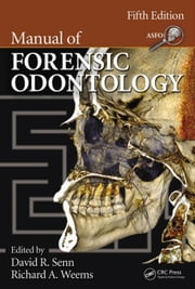 Manual of Forensic Odontology, Fifth Edition ebook by Senn, David  R.