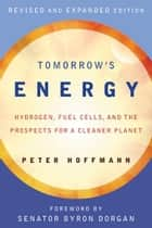 Tomorrow's Energy - Hydrogen, Fuel Cells, and the Prospects for a Cleaner Planet ebook by Peter Hoffmann, Byron Dorgan