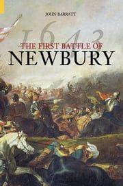 The First Battle of Newbury 1643 ebook by John Barratt