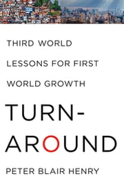 Turnaround - Third World Lessons for First World Growth ebook by Peter Blair Henry