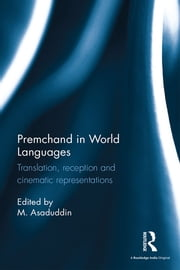 Premchand in World Languages - Translation, reception and cinematic representations ebook by M. Asaduddin