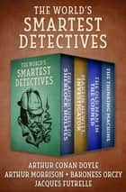 The World's Smartest Detectives - The Adventures of Sherlock Holmes; Martin Hewitt, Investigator; The Old Man in the Corner; and The Thinking Machine ebook by Arthur Conan Doyle, Arthur Morrison, Baroness Orczy,...