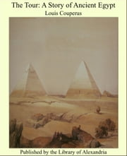 The Tour: A Story of Ancient Egypt ebook by Louis Couperus