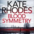 Blood Symmetry - Alice Quentin 5 audiobook by Kate Rhodes