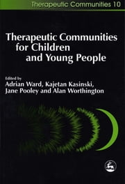 Therapeutic Communities for Children and Young People ebook by Adrian Ward,Alan Worthington,Jane Pooley,Kajetan Kasinski,Linnet McMahon