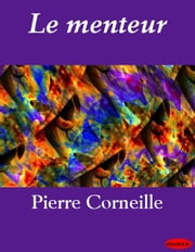 Le menteur ebook by Pierre Corneille