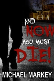 And Now You Must Die! ebook by Michael Markey