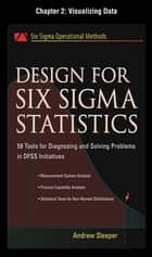 Design for Six Sigma Statistics, Chapter 2 - Visualizing Data ebook by Andrew Sleeper