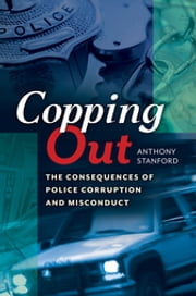 Copping Out: The Consequences of Police Corruption and Misconduct ebook by Anthony Stanford