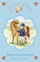 Princess Poppy: Pony Club Princess ebook by Janey Louise Jones, Samantha Chaffey