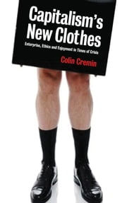 Capitalism's New Clothes - Enterprise, Ethics and Enjoyment in Times of Crisis ebook by Colin Cremin