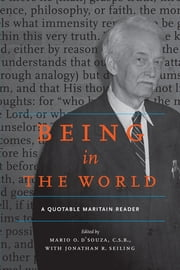 Being in the World - A Quotable Maritain Reader ebook by Mario D'Souza, C.S.B.,Jonathan R. Seiling