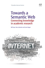 Towards A Semantic Web - Connecting Knowledge in Academic Research ebook by Bill Cope,Mary Kalantzis,Liam Magee
