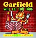 Garfield Will Eat for Food - His 48th Book ebook by Jim Davis