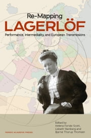 Re-mapping Lagerlöf - Performance, Intermediality, and European Transmission ebook by