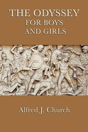 The Odyssey for Boys and Girls ebook by Alfred J. Church