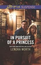In Pursuit of a Princess (Mills & Boon Love Inspired Suspense) ebook by Lenora Worth