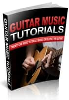 Guitar Music Tutorials ebook by Anonymous