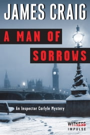 A Man of Sorrows - An Inspector Carlyle Mystery ebook by James Craig