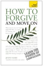 How to Forgive and Move On: Teach Yourself ebook by Jenny Hare