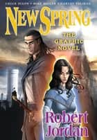 New Spring: the Graphic Novel ebook by Robert Jordan, Chuck Dixon, Mike Miller,...
